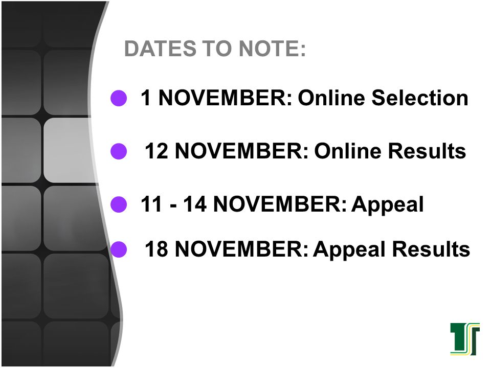 DATES TO NOTE: 1 NOVEMBER: Online Selection. 12 NOVEMBER: Online Results NOVEMBER: Appeal.