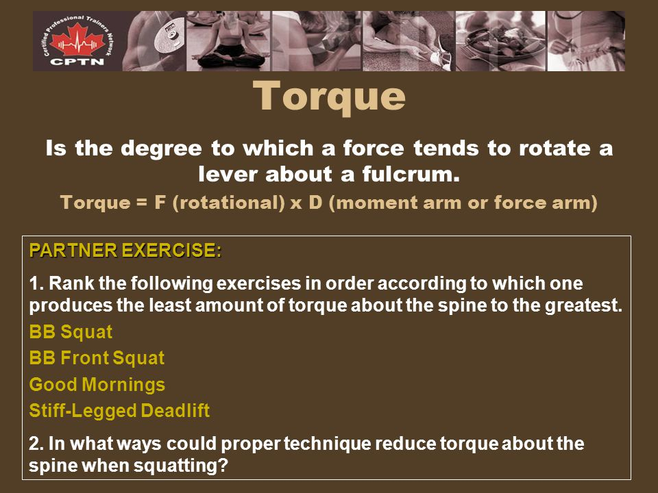 Torque = F (rotational) x D (moment arm or force arm)