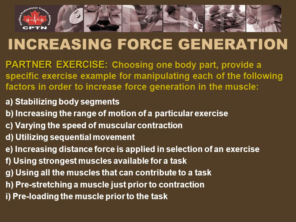 INCREASING FORCE GENERATION