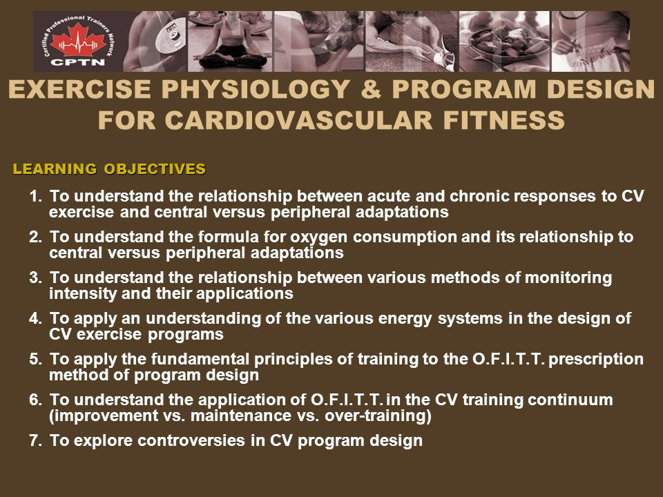 EXERCISE PHYSIOLOGY & PROGRAM DESIGN FOR CARDIOVASCULAR FITNESS