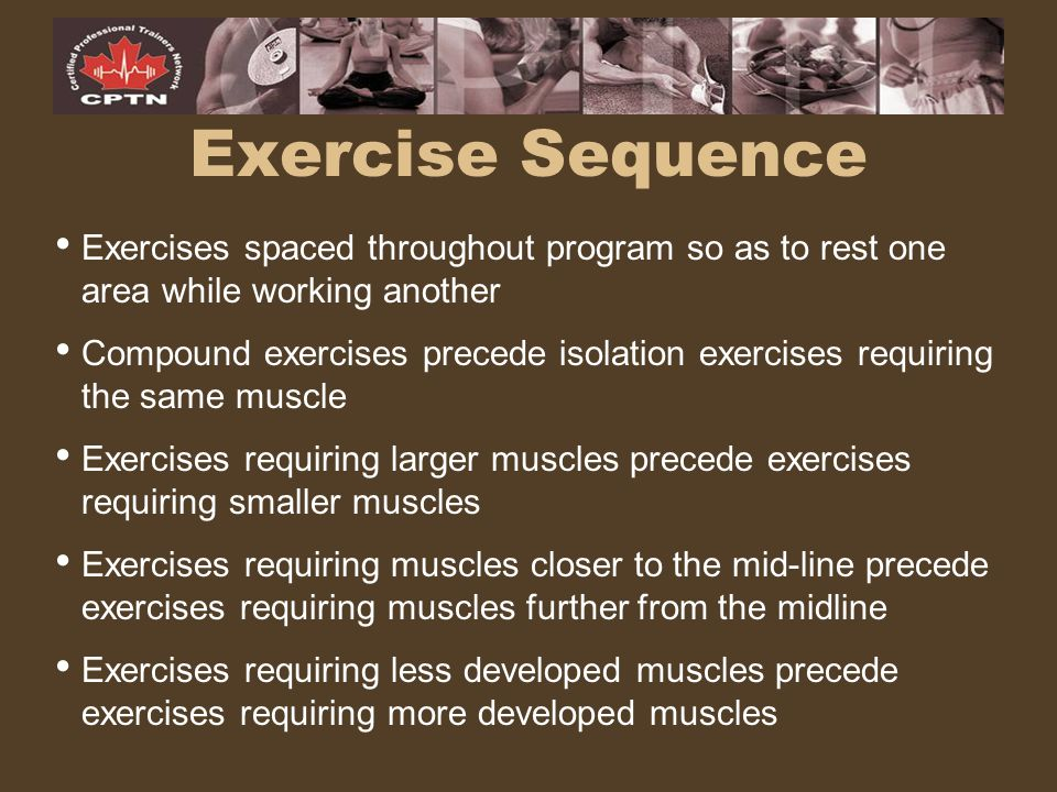 Exercise Sequence Exercises spaced throughout program so as to rest one area while working another.
