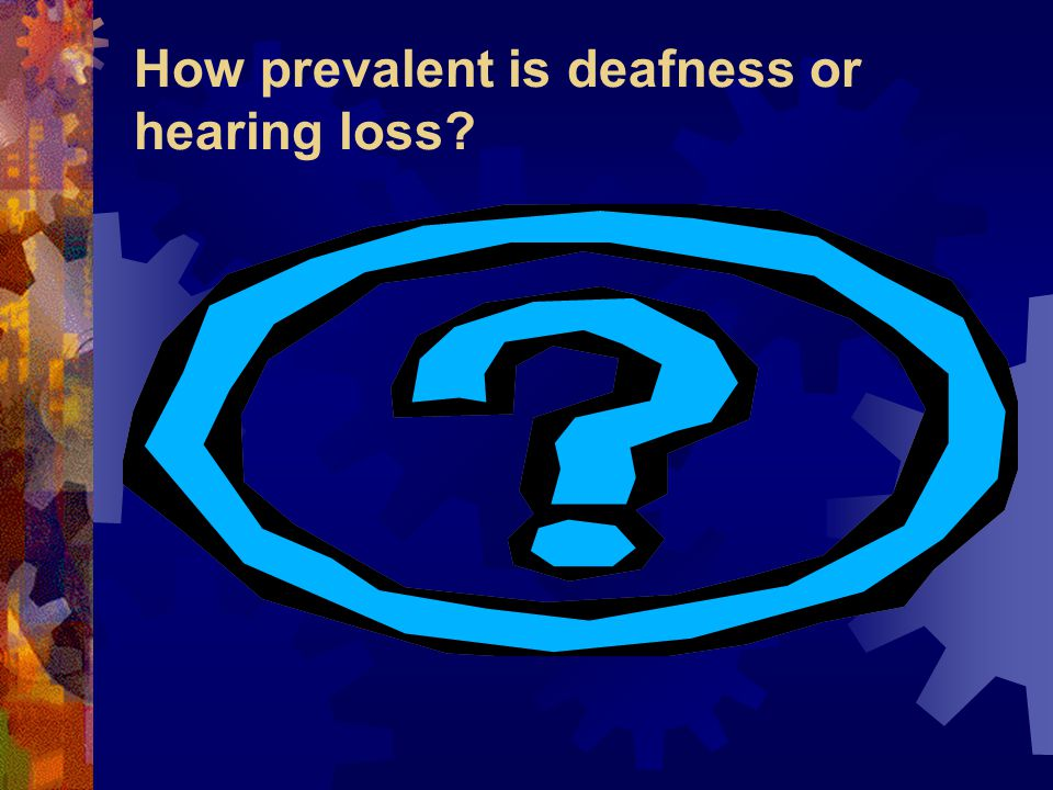 How prevalent is deafness or hearing loss