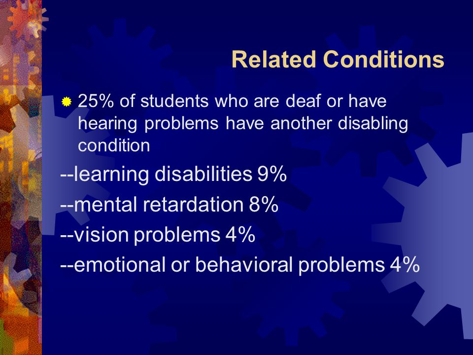 Related Conditions --learning disabilities 9% --mental retardation 8%