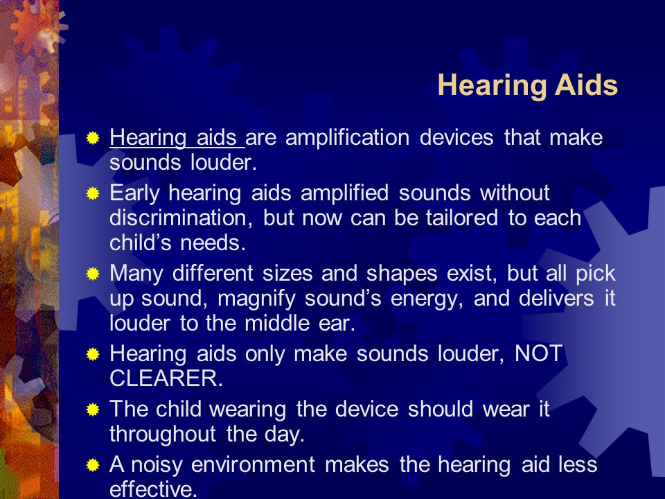 Hearing Aids Hearing aids are amplification devices that make sounds louder.
