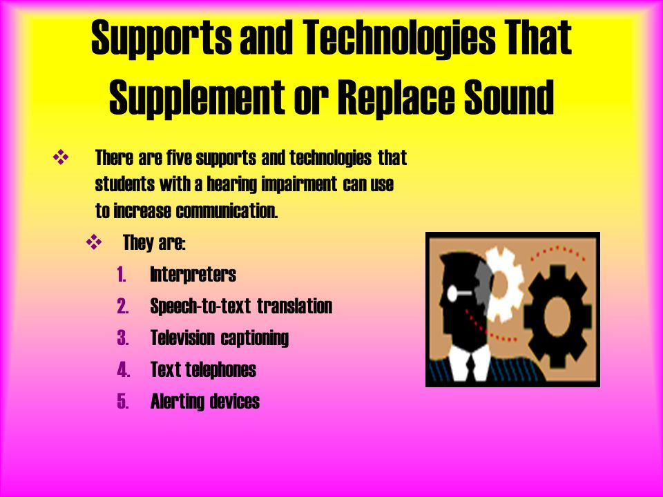 Supports and Technologies That Supplement or Replace Sound