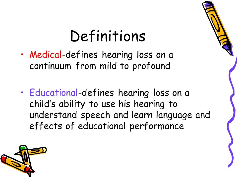 Definitions Medical-defines hearing loss on a continuum from mild to profound.