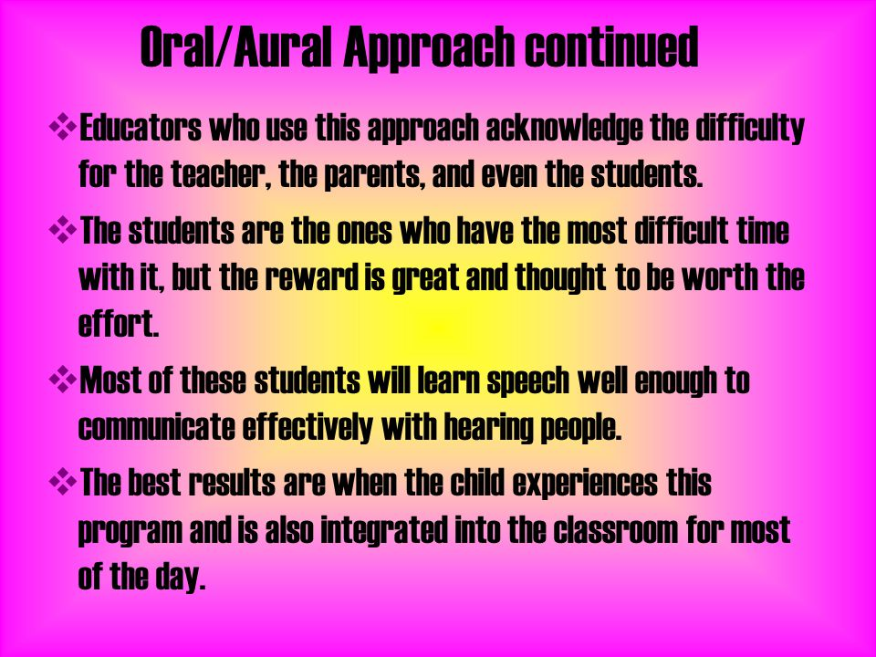 Oral/Aural Approach continued