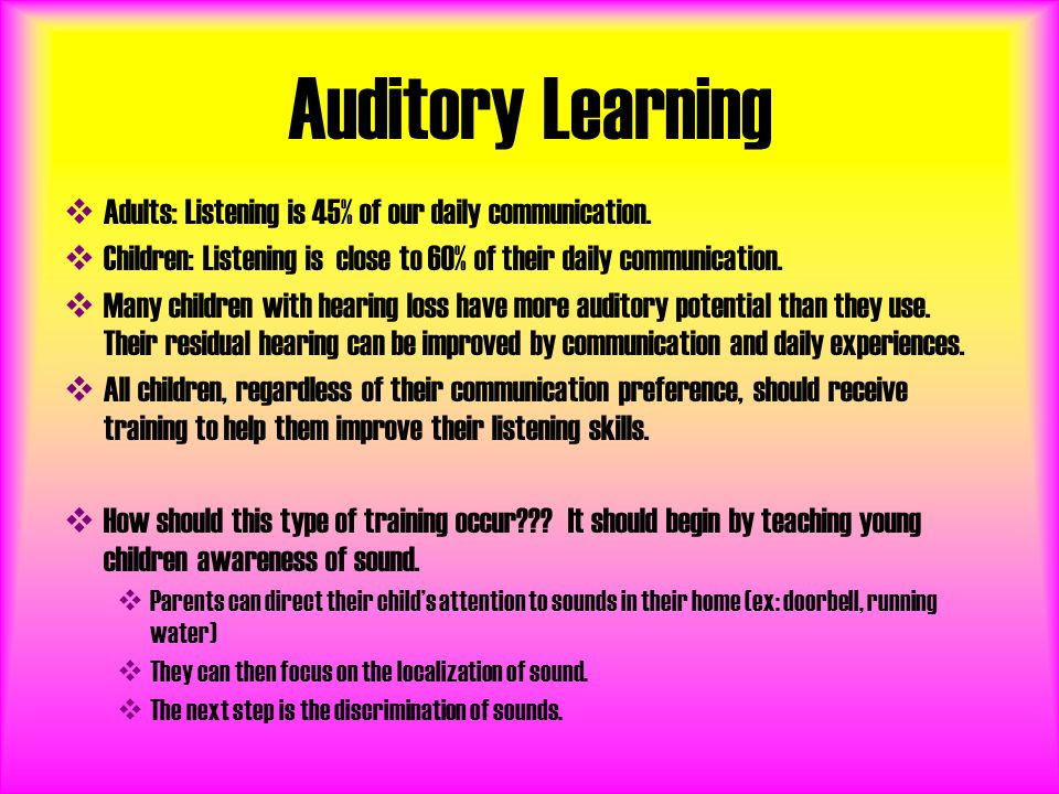 Auditory Learning Adults: Listening is 45% of our daily communication.