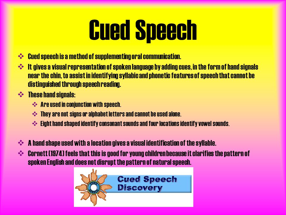 Cued Speech Cued speech is a method of supplementing oral communication.