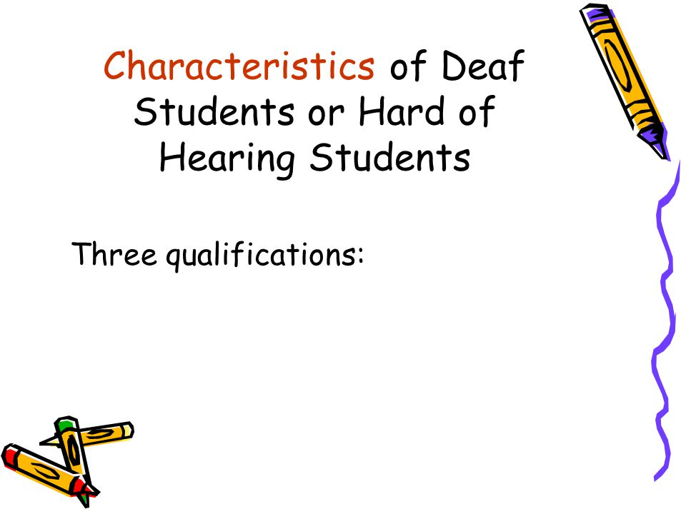 Characteristics of Deaf Students or Hard of Hearing Students
