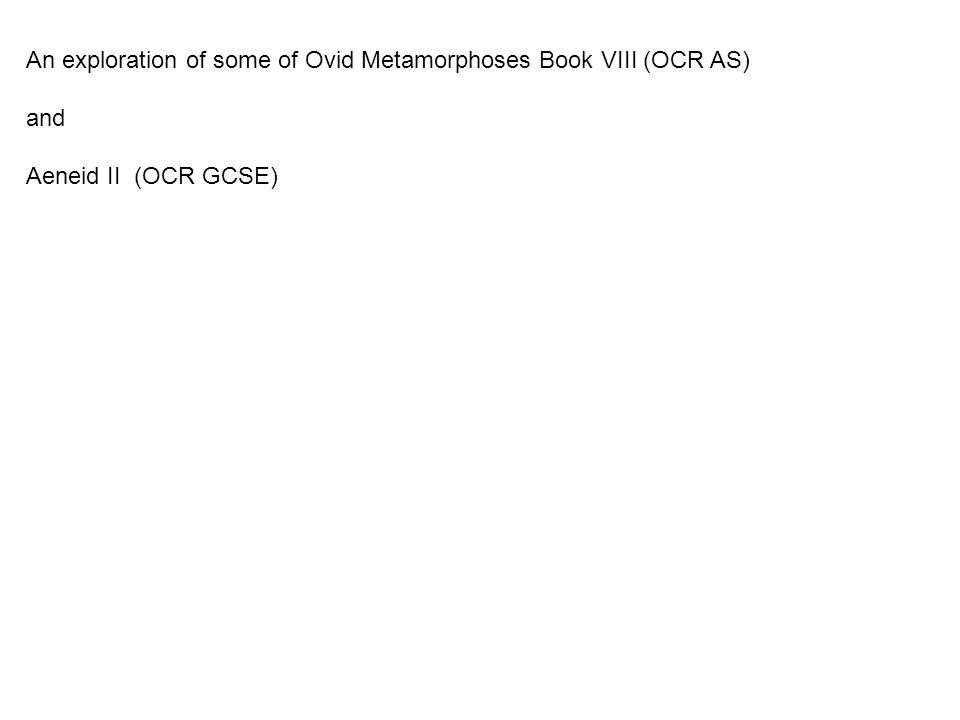 An exploration of some of Ovid Metamorphoses Book VIII (OCR AS)