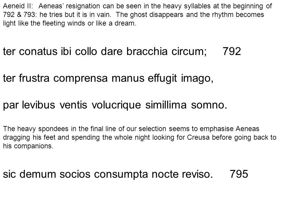 ter conatus ibi collo dare bracchia circum; 792