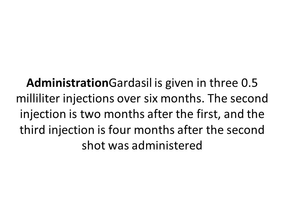 AdministrationGardasil is given in three 0