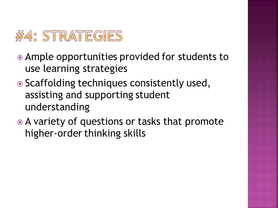 #4: Strategies Ample opportunities provided for students to use learning strategies.