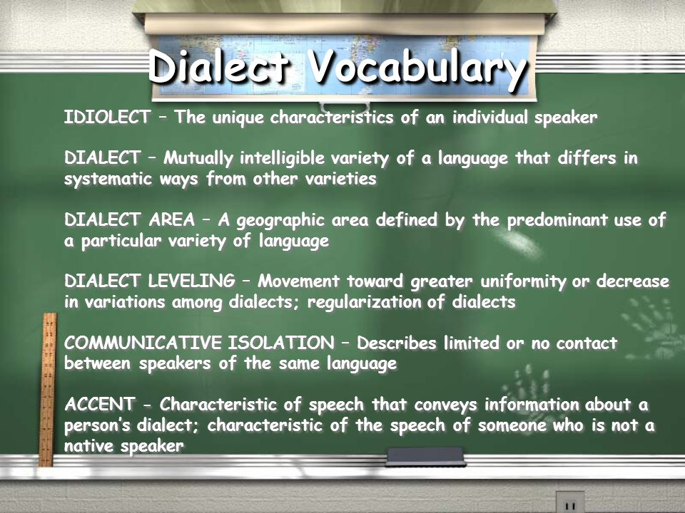 Dialect Vocabulary IDIOLECT – The unique characteristics of an individual speaker.