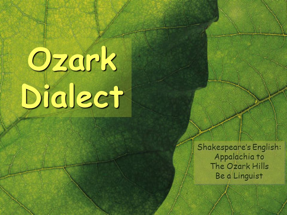 Shakespeare's English: Appalachia to The Ozark Hills Be a Linguist
