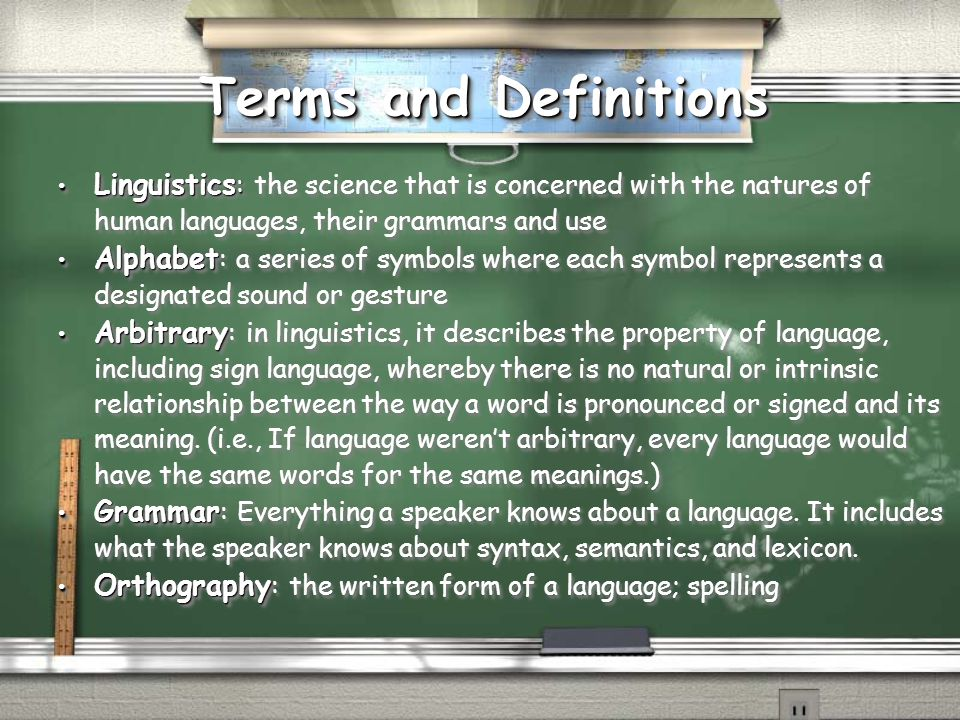 Terms and Definitions Linguistics: the science that is concerned with the natures of human languages, their grammars and use.