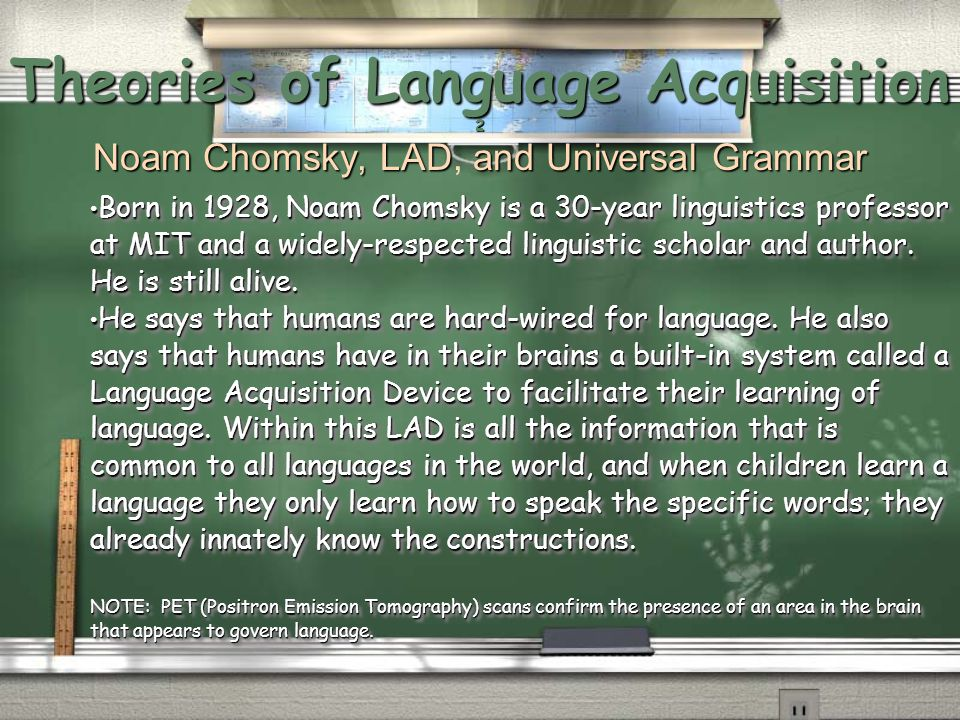 Theories of Language Acquisition 2 Noam Chomsky, LAD, and Universal Grammar