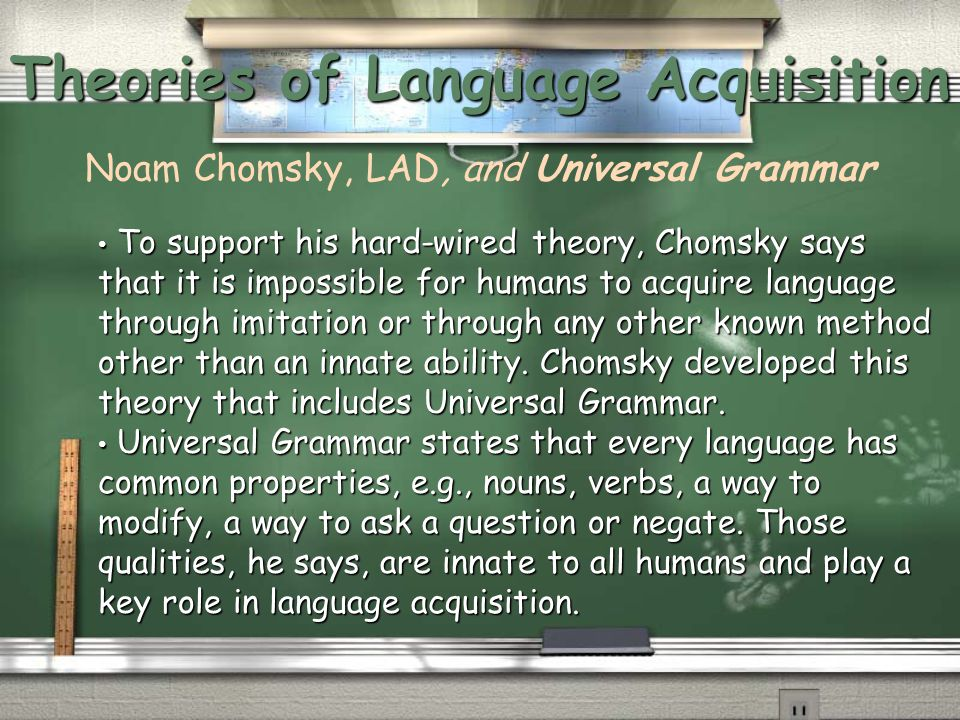 Theories of Language Acquisition Noam Chomsky, LAD, and Universal Grammar