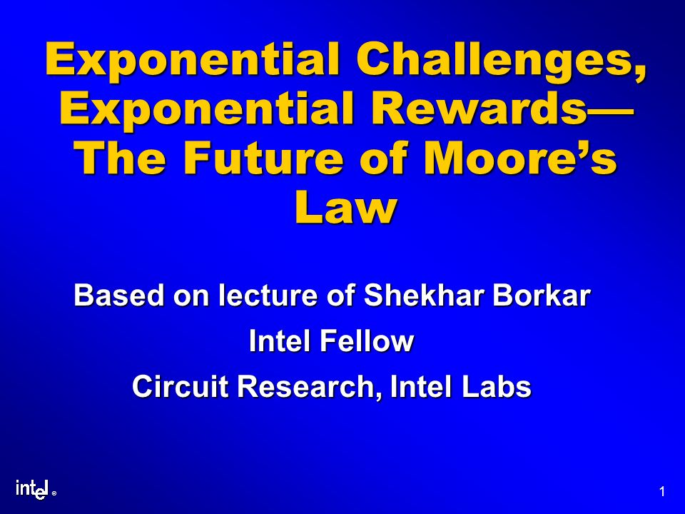 Exponential Challenges, Exponential Rewards— The Future of Moore's Law