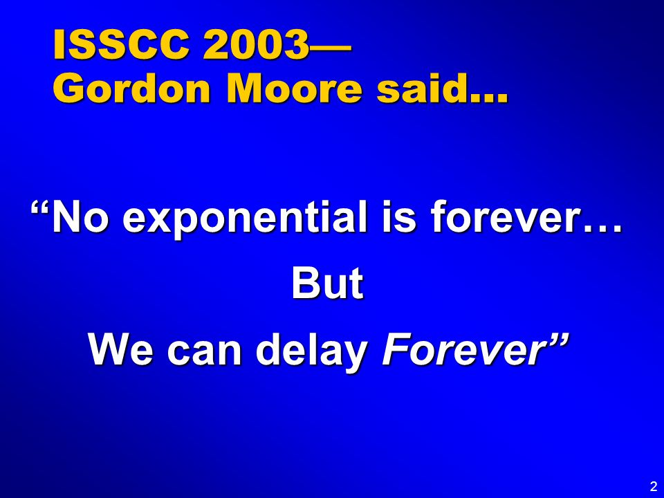 ISSCC 2003— Gordon Moore said…
