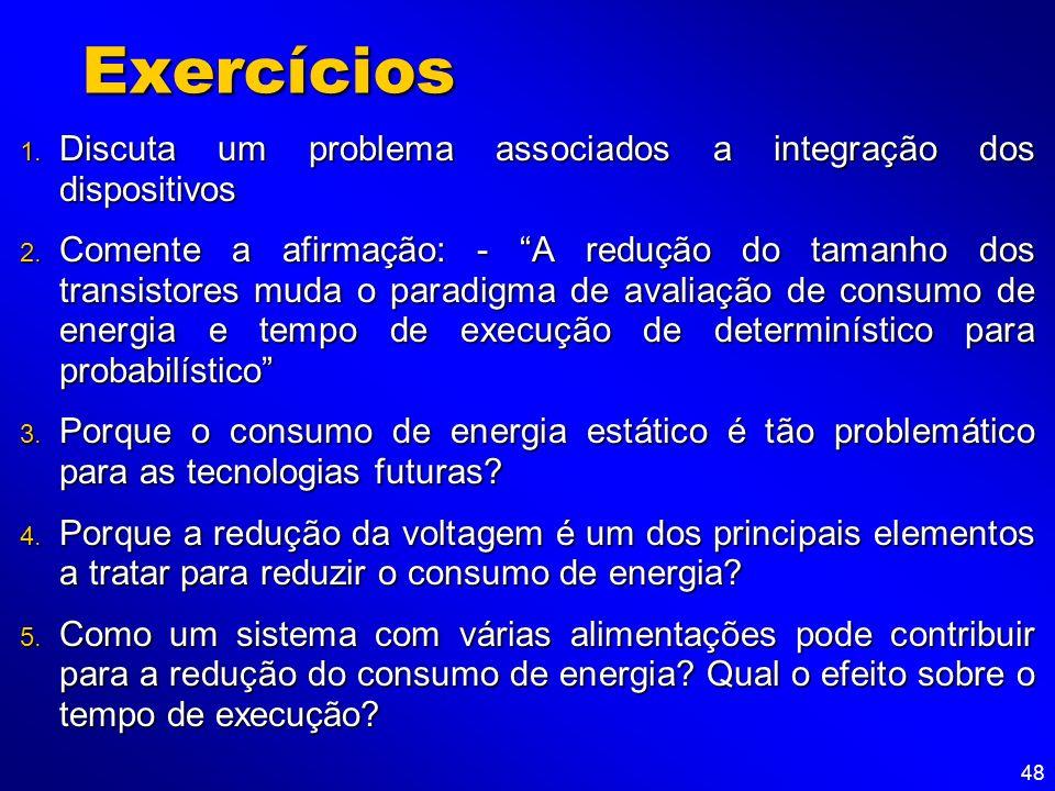 Exercícios Discuta um problema associados a integração dos dispositivos.