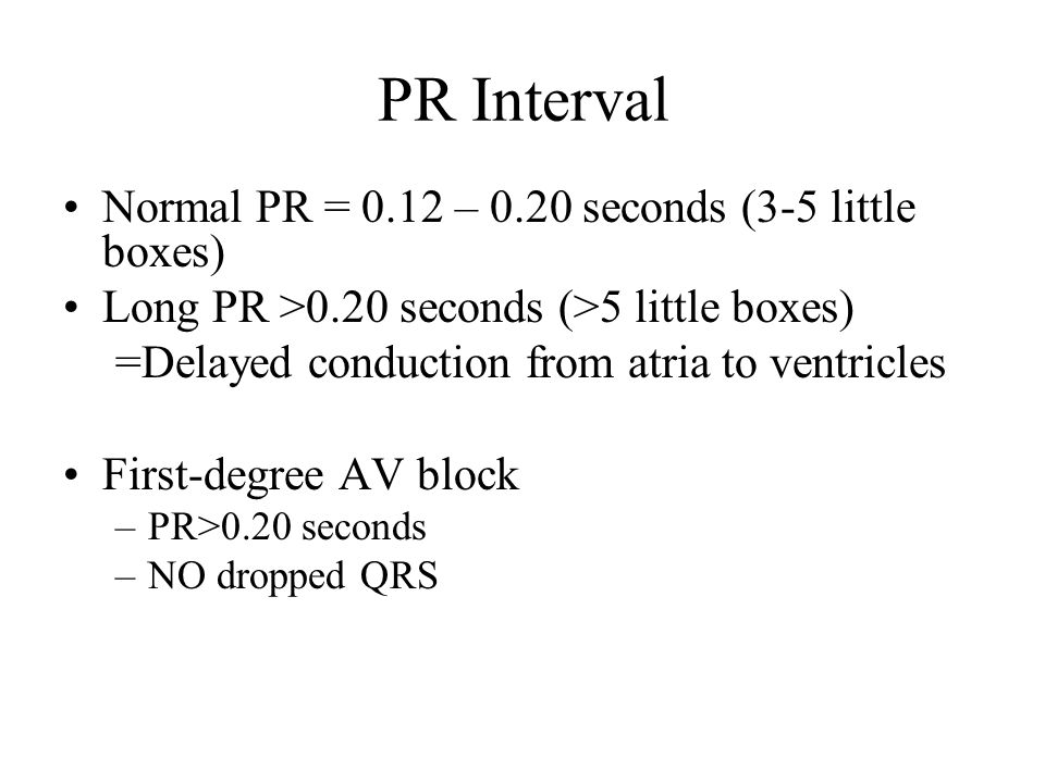 PR Interval Normal PR = 0.12 – 0.20 seconds (3-5 little boxes)