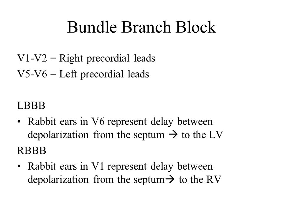 Bundle Branch Block V1-V2 = Right precordial leads