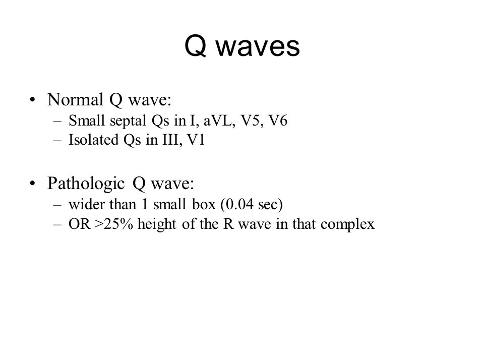 Q waves Normal Q wave: Pathologic Q wave: