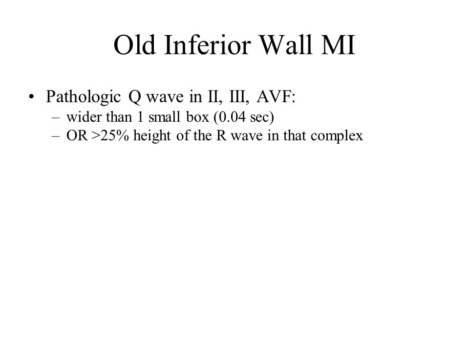 Old Inferior Wall MI Pathologic Q wave in II, III, AVF: