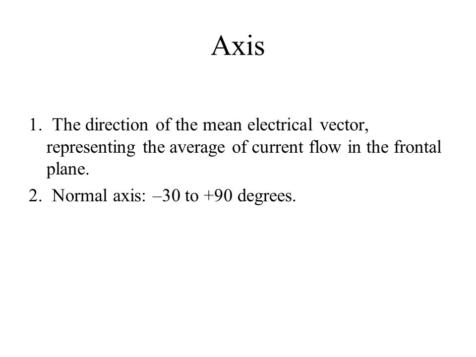 Axis 1. The direction of the mean electrical vector, representing the average of current flow in the frontal plane.