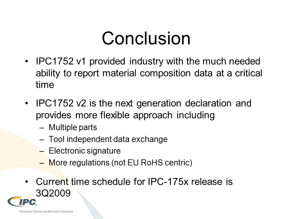 Conclusion IPC1752 v1 provided industry with the much needed ability to report material composition data at a critical time.