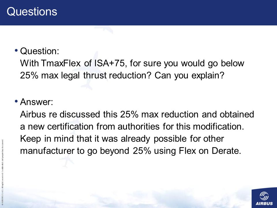 Questions Question: With TmaxFlex of ISA+75, for sure you would go below 25% max legal thrust reduction Can you explain