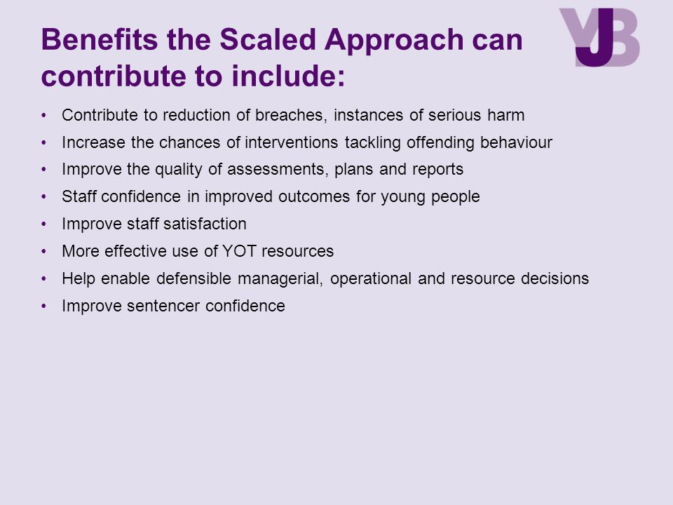 Benefits the Scaled Approach can contribute to include: