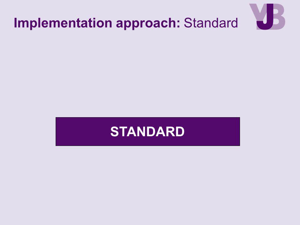 Implementation approach: Standard
