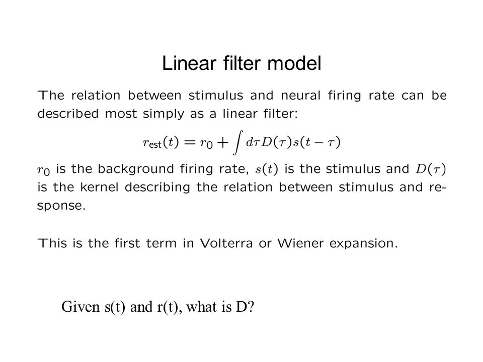 Linear filter model Given s(t) and r(t), what is D
