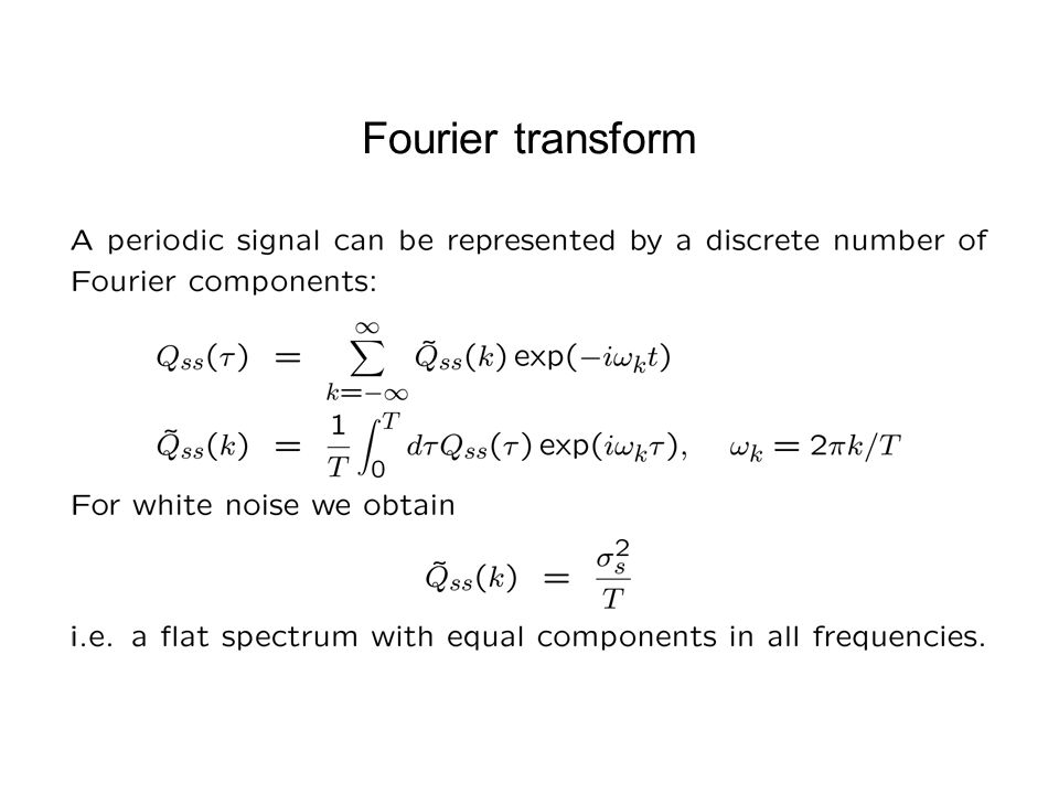 Fourier transform In practice, only approximate white noise signals can be generated with a flat spectrum up to a cut-off frequency.