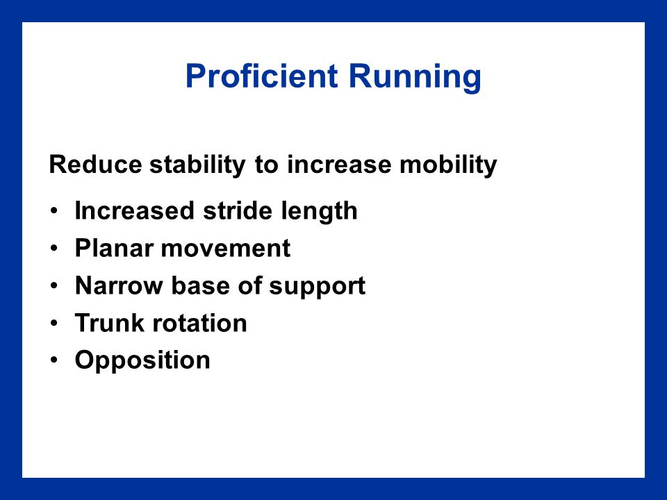 Proficient Running Reduce stability to increase mobility