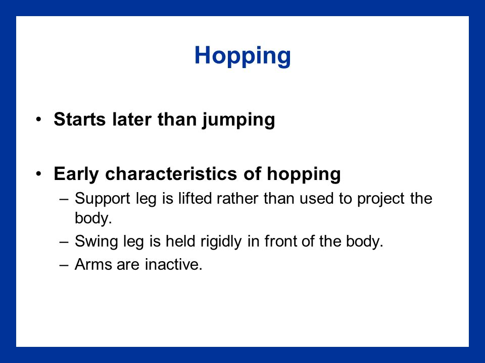Hopping Starts later than jumping Early characteristics of hopping