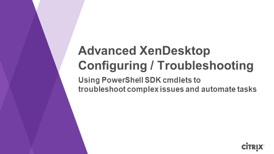 Advanced XenDesktop Configuring / Troubleshooting