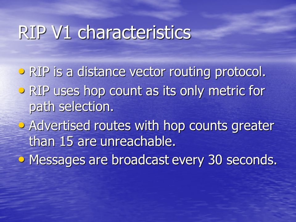 RIP V1 characteristics RIP is a distance vector routing protocol.