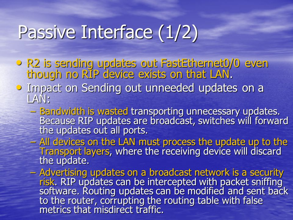 Passive Interface (1/2) R2 is sending updates out FastEthernet0/0 even though no RIP device exists on that LAN.