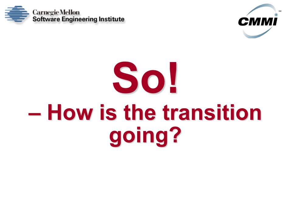 So! – How is the transition going