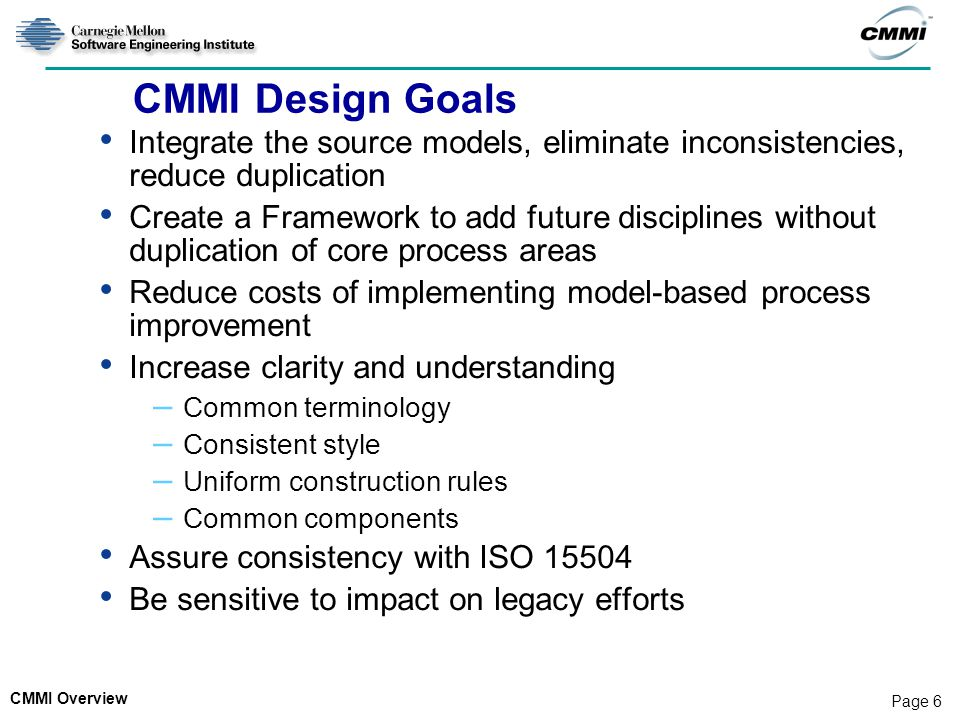 CMMI Design Goals Integrate the source models, eliminate inconsistencies, reduce duplication.