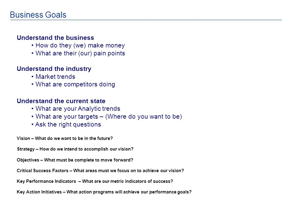 Business Goals Understand the business How do they (we) make money