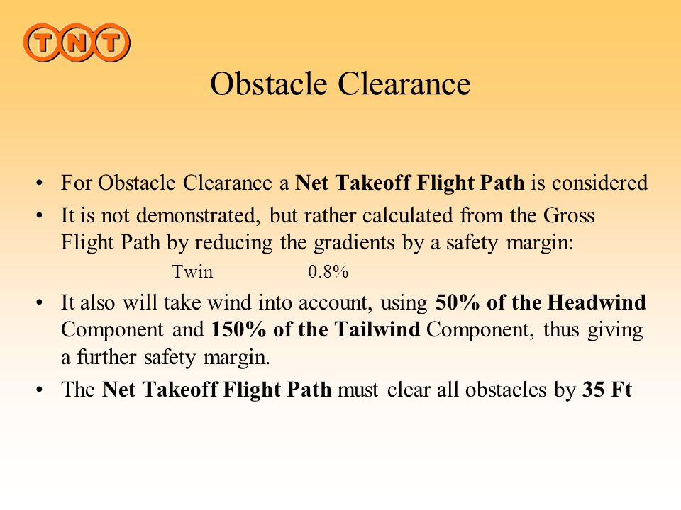 Obstacle Clearance For Obstacle Clearance a Net Takeoff Flight Path is considered.