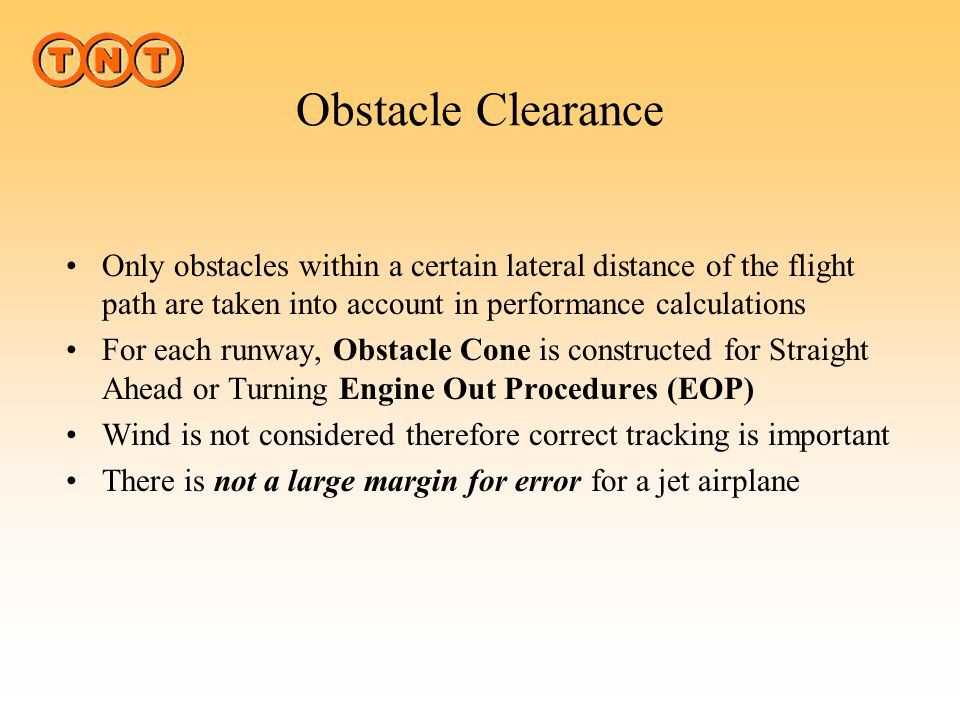 Obstacle Clearance Only obstacles within a certain lateral distance of the flight path are taken into account in performance calculations.
