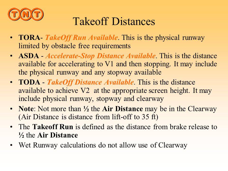 Takeoff Distances TORA- TakeOff Run Available. This is the physical runway limited by obstacle free requirements.