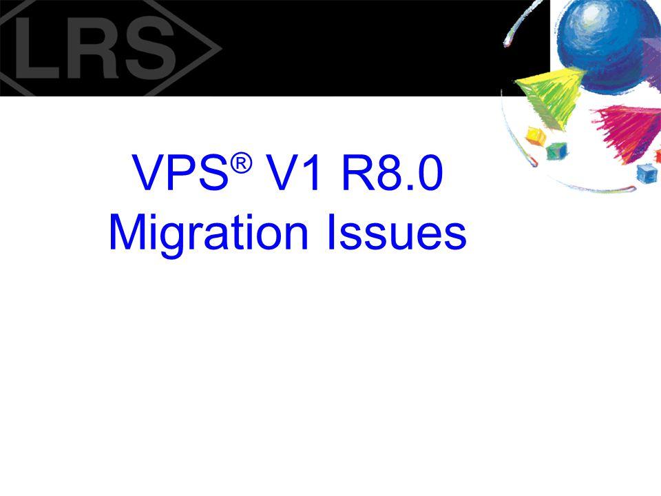 VPS® V1 R8.0 Migration Issues