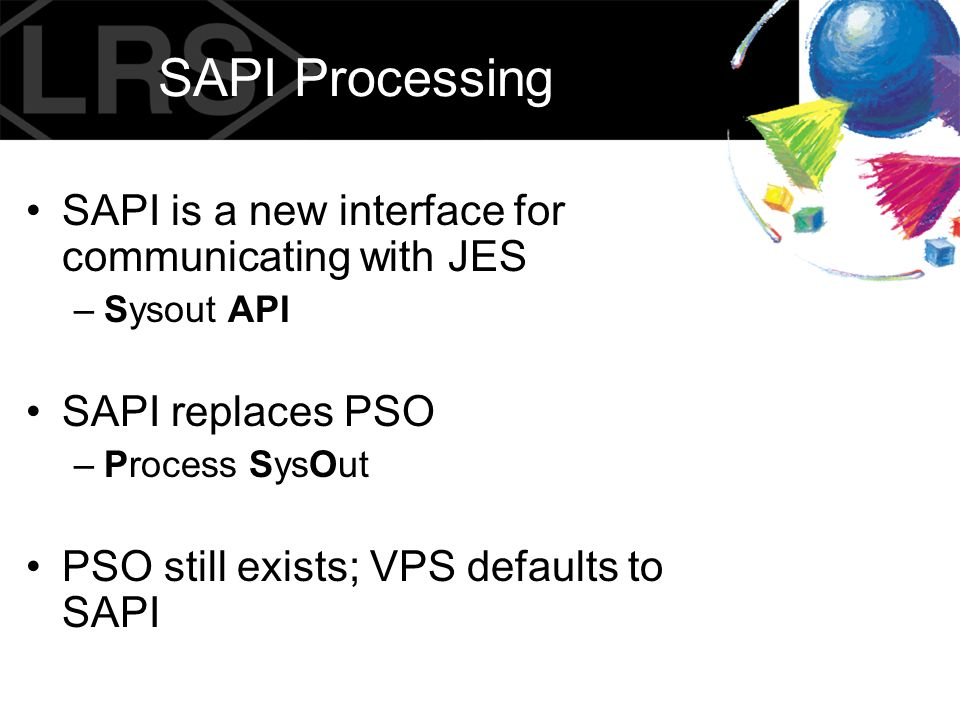 SAPI Processing SAPI is a new interface for communicating with JES